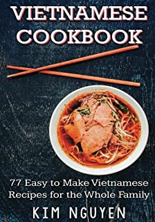 Vietnamese pho the vietnamese recipe blueprint the only vietnamese cookbook 77 easy to make vietnamese recipes for the whole family forumfinder Choice Image