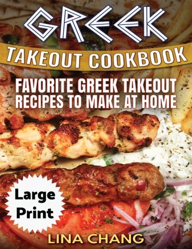 Greek Take-Out Cookbook  ***Large Print Edition***: Favorite Greek Takeout Recipes to Make at Home ***Black and White Edition*** by Lina Chang