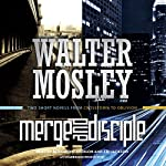 Merge - Disciple: Two Short Novels from Crosstown to Oblivion | Walter Mosley