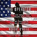 The Operator: Firing the Shots That Killed Osama Bin Laden and My Years as a SEAL Team Warrior Hörbuch von Robert O'Neill Gesprochen von: Robert O'Neill