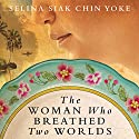 The Woman Who Breathed Two Worlds: The Malayan Series, Book 1 Hörbuch von Selina Siak Chin Yoke Gesprochen von: Christine Rendel