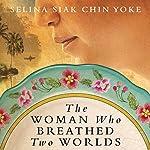The Woman Who Breathed Two Worlds: The Malayan Series, Book 1 | Selina Siak Chin Yoke