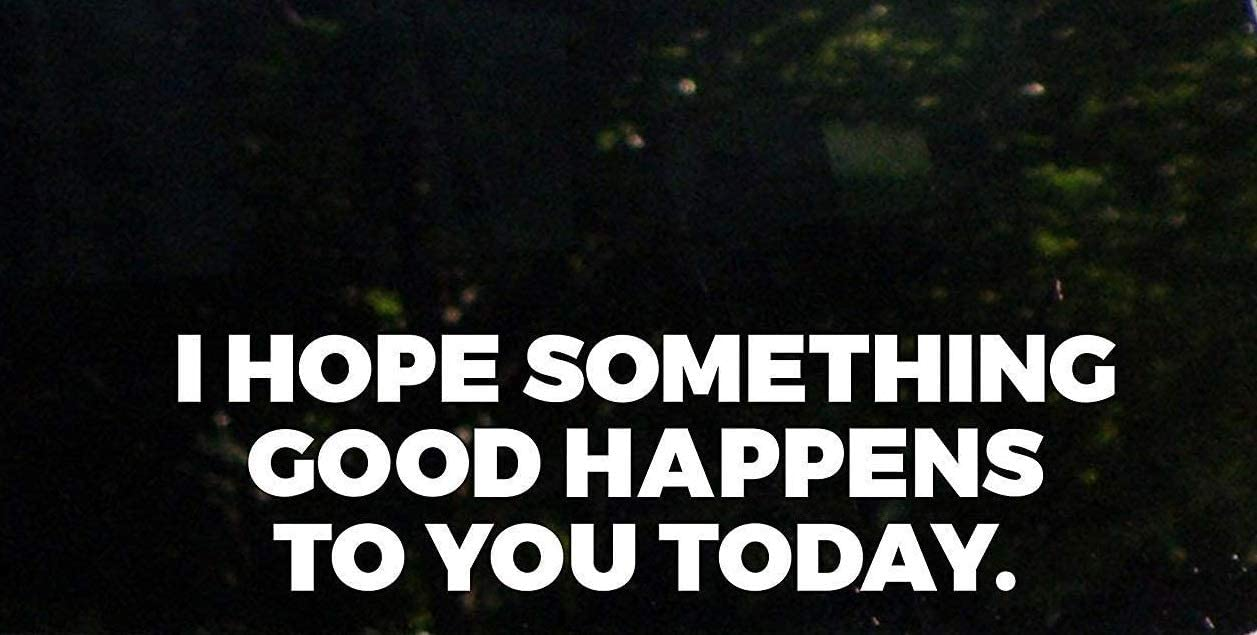 H-Tradings I Hope Something Good Happens to You Today White 9 Inches Approx Cars Walls Helmets Toolbox Laptop Die-Cut Vinyl Stickers Decals Vans SUV Trucks Windows Bumper