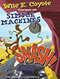 Smash!: Wile E. Coyote Experiments with Simple Machines (Wile E. Coyote, Physical Science Genius)