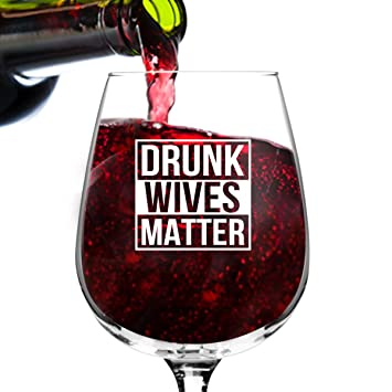 Amazoncom Drunk Wives Matter Funny Wine Glass Gifts For Women