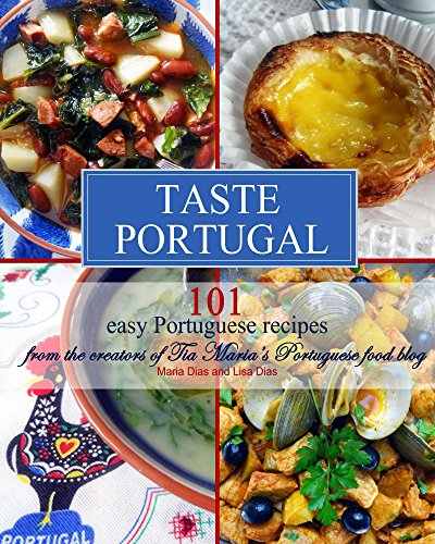 Taste Portugal | 101 easy Portuguese recipes by Maria Dias, Lisa Dias