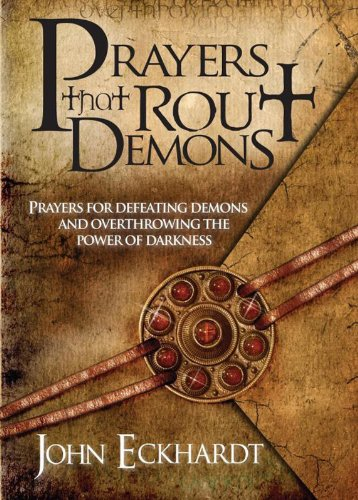 Prayers That Rout Demons: Prayers for Defeating Demons and Overthrowing the Powers of Darkness (Best Demon Souls Weapons)