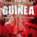 GUINEA: Más allá de la aventura [GUINEA: Beyond Adventure] Audiobook by Fernando Gamboa Narrated by Nuria Trifol