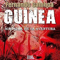 GUINEA: Más allá de la aventura [GUINEA: Beyond Adventure]