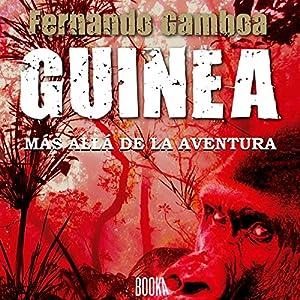 GUINEA: Más allá de la aventura [GUINEA: Beyond Adventure] Audiobook