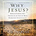 Why Jesus?: Rediscovering His Truth in an Age of Mass-Marketed Spirituality Audiobook by Ravi Zacharias Narrated by Ravi Zacharias