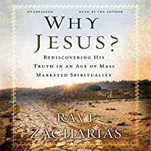 Why Jesus?: Rediscovering His Truth in an Age of Mass Marketed Spirituality | Livre audio Auteur(s) : Ravi Zacharias Narrateur(s) : Ravi Zacharias