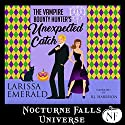 The Vampire Bounty Hunter's Unexpected Catch: A Nocturne Falls Universe Story Audiobook by Larissa Emerald Narrated by B.J. Harrison