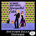 The Vampire Bounty Hunter's Unexpected Catch: A Nocturne Falls Universe Story | Larissa Emerald