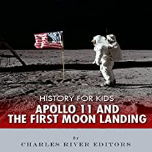 History for Kids: Apollo 11 and the First Moon Landing Audiobook by  Charles River Editors Narrated by David Zarbock
