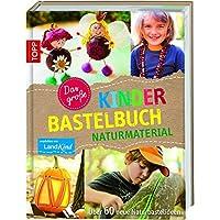 Das große Kinderbastelbuch NATURMATERIAL: Über 60 neue Naturbastelideen