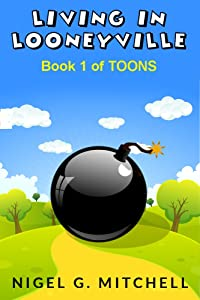 Living in Looneyville: (Toons Book 1)