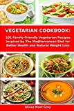 Vegetarian Cookbook: 101 Family-Friendly Vegetarian Recipes Inspired by The Mediterranean Diet for Better