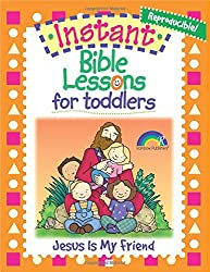 Instant Bible Lessons for Toddlers -- Jesus is My Friend