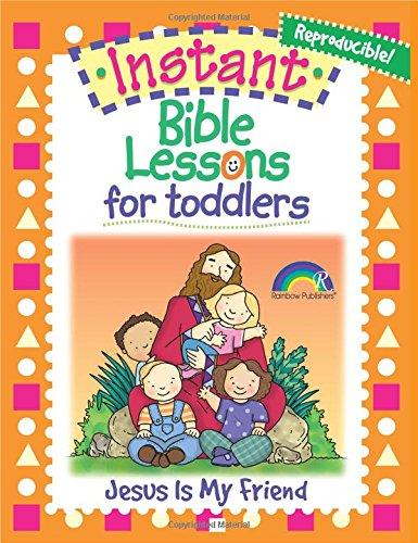 Instant Lessons - Instant Bible Lessons for Toddlers -- Jesus is My Friend