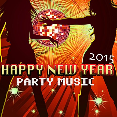 Happy New Year Party Music - 2015 New Years Eve Themes, Electonic Ambient Background Songs -