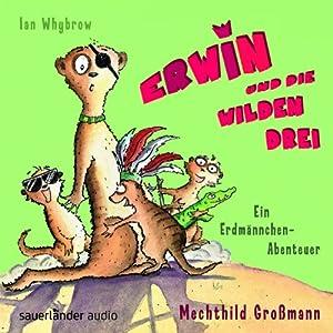 Erwin und die wilden Drei Hörbuch