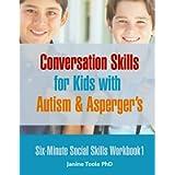 Six Minute Social Skills Workbook 1: Conversation Skills for Kids with Autism & Asperger's (Volume 1)