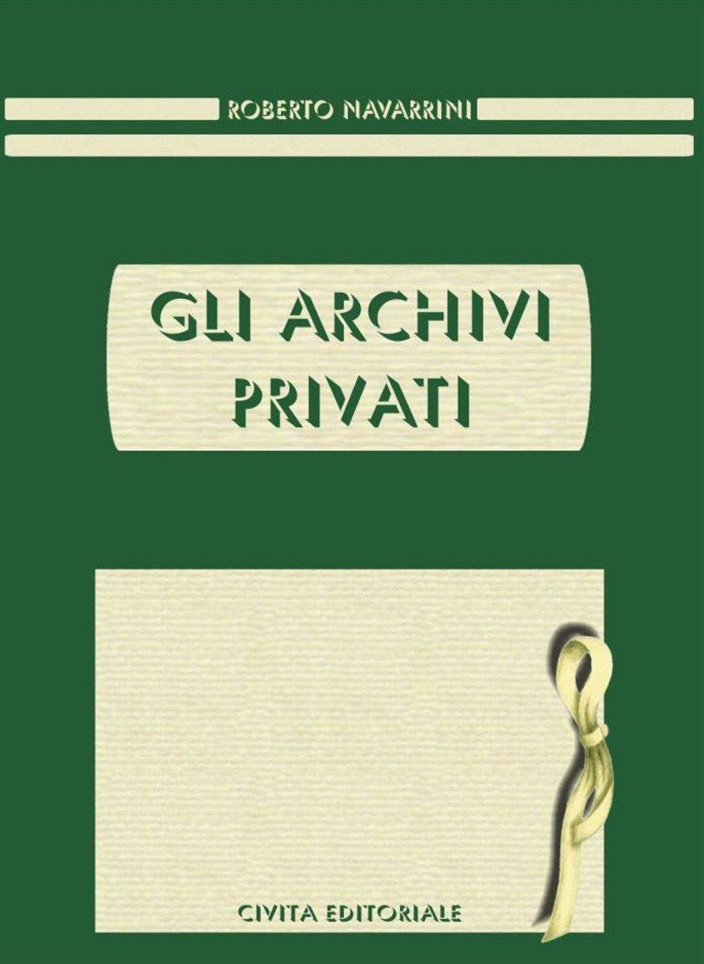 Gli archivi privati Copertina flessibile – 30 apr 2018 Roberto Navarrini Civita 8894143988 BIBLIOGRAFIA E CATALOGHI