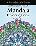 Mandala Coloring Book: 50 Relaxing Patterns By 13 Artists, Mindfulness Coloring For Adults Volume 1 (Stress Relieving Mandala Collection)