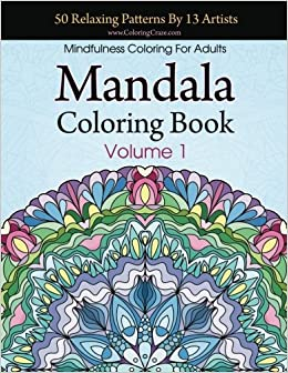Mandala Coloring Book 50 Relaxing Patterns By 13 Artists Mindfulness For Adults Volume 1 Stress Relieving Collection Amazoncouk