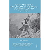 Poetry and British Nationalisms in the Bardic Eighteenth Century: Imagined Antiquities (Palgrave Studies in the Enlightenment, Romanticism and Cultures of Print)