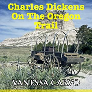 Charles Dickens on the Oregon Trail Audiobook
