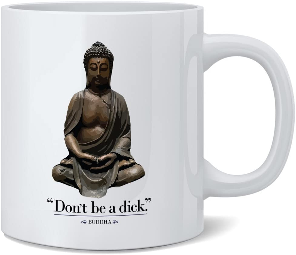 Poster Foundry Dont Be A Dick Buddha Ceramic Coffee Mug Tea Cup Fun Novelty Gift 12 oz
