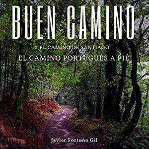 Buen Camino. El Camino de Santiago. El Camino Portugués a Pié [Good Road. The Road to Santiago. The Portuguese Road on Foot] Audiobook