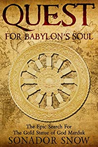 Quest For Babylon's Soul: The Epic Search For The Gold Statue Of God Marduk by Sonador Snow ebook deal