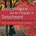 Codependence and the Power of Detachment: How to Set Boundaries and Make Your Life Your Own Audiobook by Karen Casey Narrated by Joyce Bean