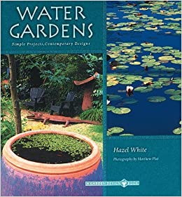 Water Gardens: Simple Projects, Contemporary Designs (Garden Design) by Hazel White (1998-02-01)