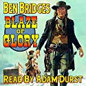 Blaze of Glory: A Ben Bridges Western Audiobook by Ben Bridges Narrated by Adam Durst