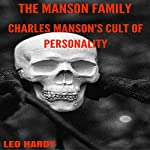 The Manson Family: Charles Manson's Cult of Personality   Leo Hardy