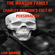 The Manson Family: Charles Manson's Cult of Personality Audiobook by Leo Hardy Narrated by Jim D. Johnston