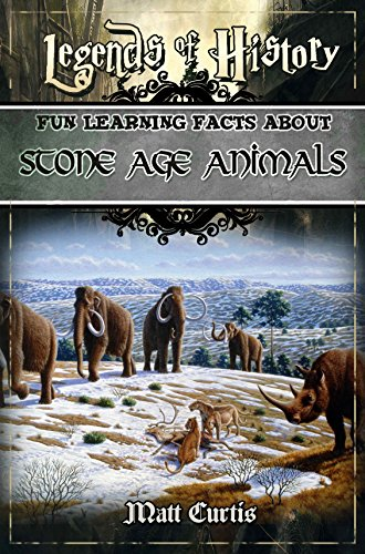 Legends of History: Fun Learning Facts About STONE AGE ANIMALS: Illustrated Fun Learning For ()