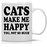 Cats Make Me Happy, You Not so Much - 11oz Ceramic Coffee Mug - Perfect Gift for New Cat Mom or Dad - Cat Lover Gifts for Wom