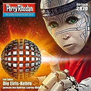 Die Eiris-Kehre (Perry Rhodan 2870) Hörbuch