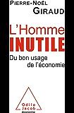 L' Homme inutile: Du bon usage de l'économie