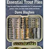 Essential Trout Flies: Step-by-step tying instructions for 31 indispensable pattern styles and their most useful variations