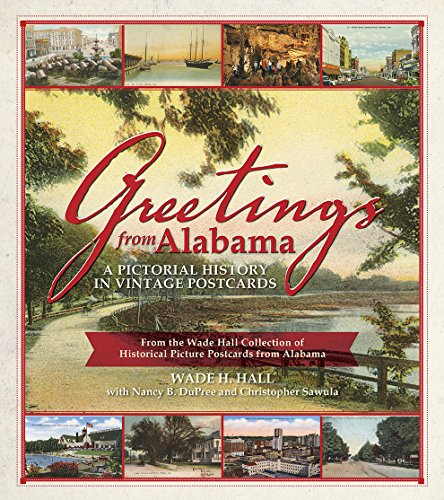(Greetings from Alabama: A Pictorial History in Vintage Postcards: From the Wade Hall Collection of Historical Picture Postcards from)