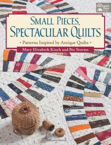 (Small Pieces, Spectacular Quilts: Patterns Inspired by Antique Quilts by Mary Elizabeth Kinch)