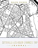 Sotteville-les-Rouen (France) Trip Journal: Lined Travel Journal/Diary/Notebook With Sotteville-les-Rouen (France) Map Cover Art