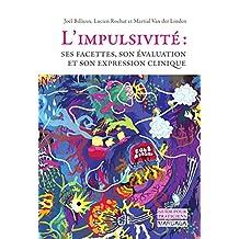 L'impulsivité: Ses facettes, son évaluation et son expression clinique (Psy-Evaluation, mesure, diagnostic) (French Edition)