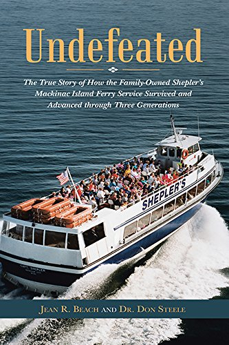 Undefeated: The Trusty Story of How the Family-Owned Shepler's Mackinac Island Ferry Service Survived and Advanced through Three Generations